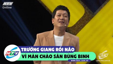 Xem Show CLIP HÀI Trường Giang rối loạn với màn chào sân bùng binh của dàn cố vấn HD Online.
